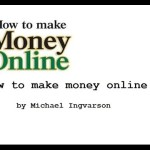 How To Make Money Online 3 by Michael Ingvarson