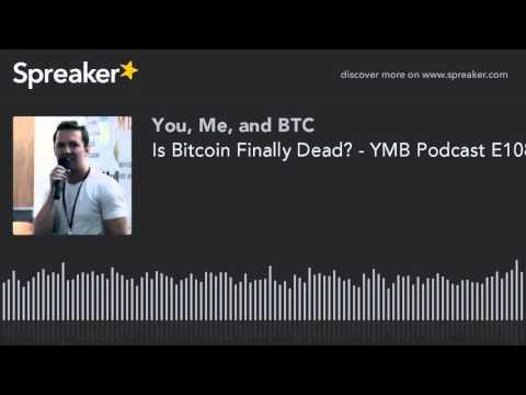 Is Bitcoin Finally Dead? - YMB Podcast E108