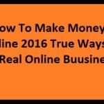 How To Make Money Online 2016 True Ways