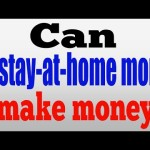 Can a stay at home mom make money