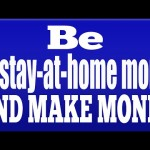 How to be a stay at home mom and make money