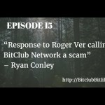 Episode 15 – Response to Roger Ver calling BitClub Network a scam