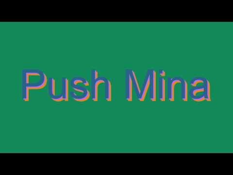How to Pronounce Push Mina