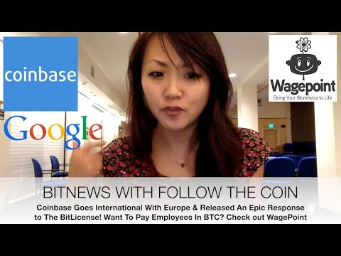 BITNEWS Coinbase Expands To Europe & Writes Epic Response To BitLicense, Google Hacked, Wagepoint