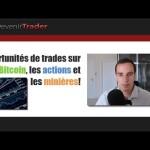 Opportunités de trades sur le bitcoin, les actions et les minières