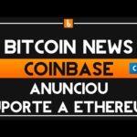 🔴 Bitcoin News – COINBASE ANUNCIOU SUPORTE A ETHEREUM