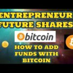 ENTREPRENEUR FUTURE SHARES   HOW TO DEPOSIT ADD FUNDS USING BITCOIN