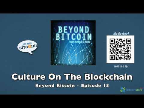 Culture On The Blockchain – Beyond Bitcoin Episode 15
