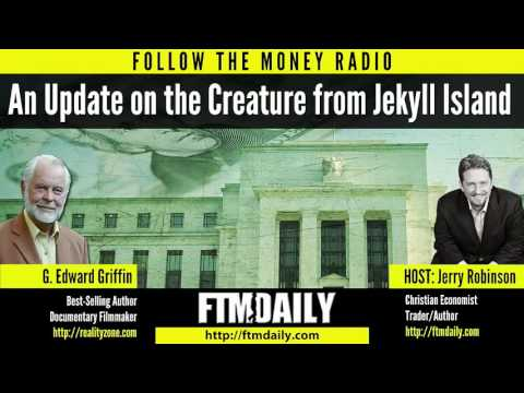 An Update on the Creature from Jekyll Island   A Conversation w  G  Edward Griffin