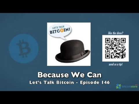 Because We Can – Let's Talk Bitcoin Episode 146