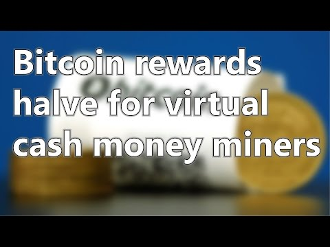 Bitcoin rewards halve for virtual cash money miners | Short News
