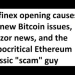Bitfinex opening causes no new Bitcoin issues, Trezor news, the Ethereum Classic hypocrite