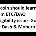 Bitcoin should learn from ETC/DAO fungibility issue- Good for Dash & Monero More Ethereum news