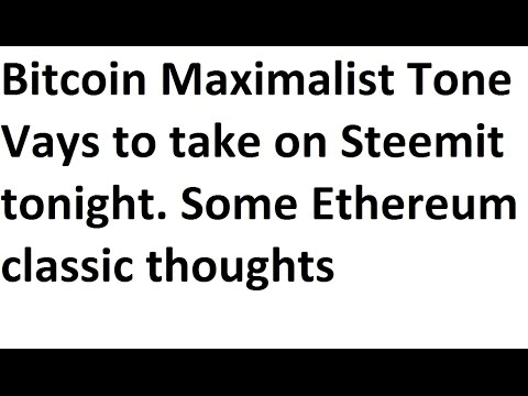 Bitcoin Maximalist Tone Vays to take on Steemit tonight and some Ethereum classic thoughts