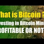 What is Bitcoin – Investing in Bitcoin Mining Profitable or Not? – Hashflare