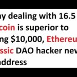 Dealing with 16.5 Bitcoin is superior to using $10000. Ethereum Classic DAO hacker news & address