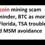 Bitcoin mining scam reminder, BTC as money in Florida, TSA troubles, and MSM avoidance
