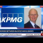 KCN News: KPMG to launch blockchain's and banks' tools