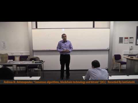 Consensus Algorithms, Blockchain Technology and Bitcoin UCL   by Andreas M  Antonopoulos