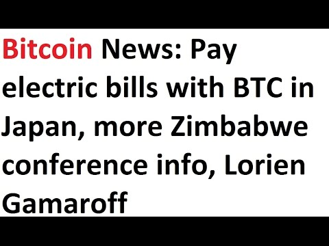 Bitcoin News: Pay electric bills with BTC in Japan, more Zimbabwe conference info, Lorien Gamaroff