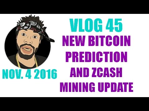 VLOG 45: NEW BITCOIN PREDICTION AND CHEAPER ZCASH MINING