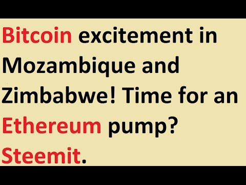 Bitcoin excitement in Mozambique and Zimbabwe! Time for an Ethereum pump? Steemit.