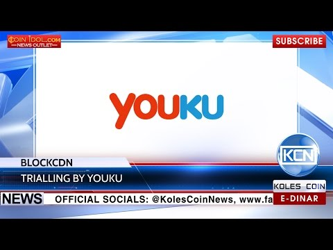 KCN News: BlockCDN and Youku have teamed up
