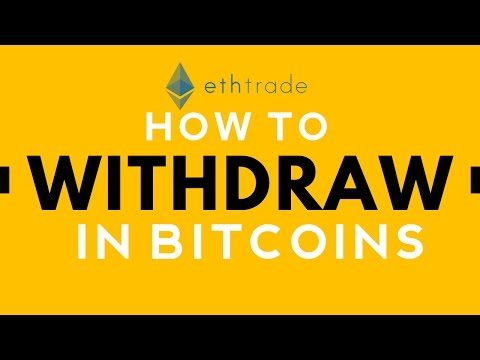 HOW TO WITHDRAW IN BITCOINS - ETHTRADE (TUTORIAL)