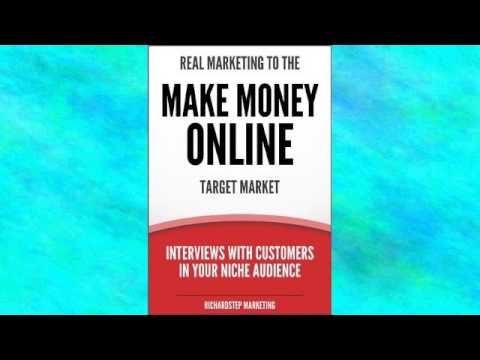 Book | Real Marketing To The Make Money Online Target Market: Interviews With Customers In