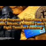 Breaking News Europe Proposes Confiscating Gold, Cash, Bitcoin, & Prepaid Cards to