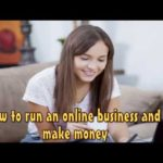 How To Run An Online Business And Make Money | Start Today