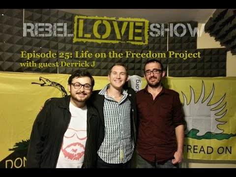 Rebel Love Show Ep: 25 Life on the Freedom Project w/ Derrick J