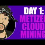DAY 1: METIZER CLOUD MINING. SCAM?