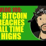 VLOG 109: IF BITCOIN REACHES ALL TIME HIGHS