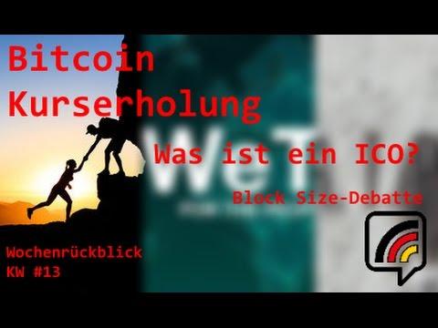 Bitcoin Kurserholung | Was ist ein ICO? | Ende der Block Size-Debatte? | Wochenrückblick KW #13