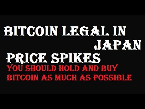 Bitcoin Legal in Japan , Future of Bitcoin in 2017, Value of Bitcoin Spikes, We Should hold Bitcoin