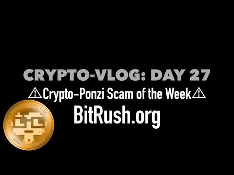 Crypto Vlog Day 27: Crypto Ponzi Scam of the Week | BitRush.org
