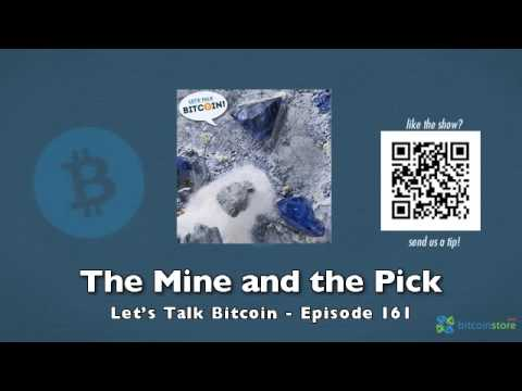 The Mine and the Pick - Let's Talk Bitcoin Episode 161