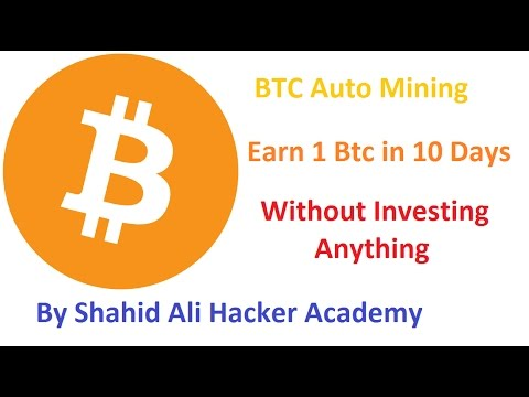 How to Earn 1 Btc in 10 Day With Auto Bitcoin Mining Without investing Anything