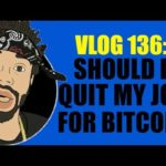 VLOG 136: SHOULD I QUIT MY JOB FOR BITCOIN