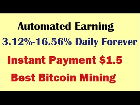 Automated Earning 3.12%-16.56% Daily Forever ! Instant Payment $1.5, Best Bitcoin Mining