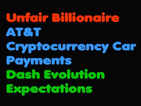 Bitcoin | Unfair Billionaire - AT&T Cryptocurrency Car Payments - Dash Evolution Expectations