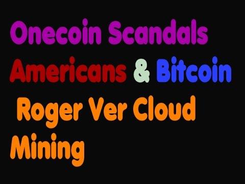 Bitcoin | Onecoin Scandals - Americans & Bitcoin - Roger Ver Cloud Mining -