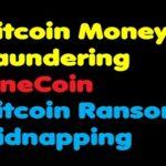 Bitcoin | Bitcoin Money Laundering – Bitcoin Ransom Kidnapping – Onecoin