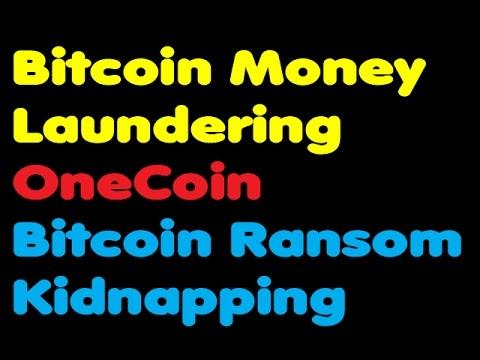 Bitcoin | Bitcoin Money Laundering - Bitcoin Ransom Kidnapping - Onecoin