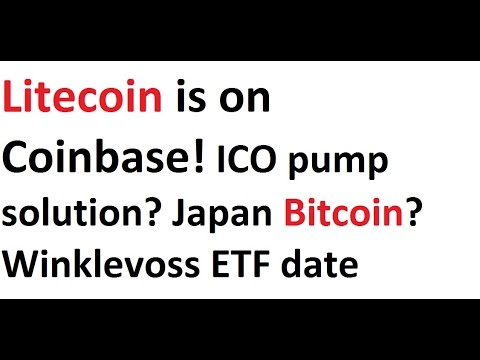 Litecoin is on Coinbase! ICO pump solution? Japan Bitcoin exaggeration? Winklevoss ETF date