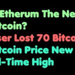 Bitcoin | Is Ethereum The New Bitcoin – User Lost 70 Bitcoins – Bitcoin Price New All-Time High