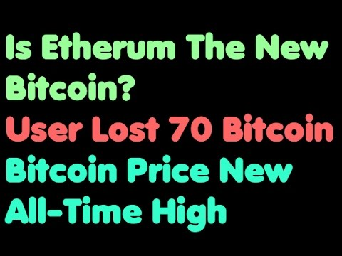 Bitcoin | Is Ethereum The New Bitcoin - User Lost 70 Bitcoins - Bitcoin Price New All-Time High