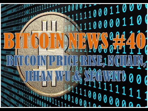 LATEST UPDATE: BITCOIN NEWS #40 - BITCOIN PRICE RISE, NCHAIN, JIHAN WU & SEGWIT!