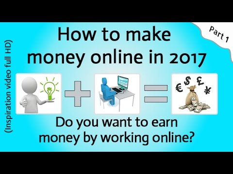 How to make money online in 2017 - Part 1 (Inspiration video full HD)